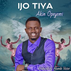 Ijo Tiya - Akin Opeyemi [Single]